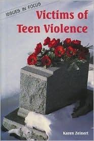 Victims of Teen Violence  by  Karen Zeinert
