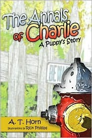 The Annals of Charlie: A Puppys Story  by  A.T. Horn