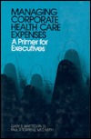 Managing Corporate Health Care Expenses: A Primer for Executives Gary S. Whitted