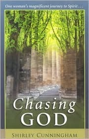 Chasing God: One Womans Magnificent Journey of Spirit Shirley Cunningham