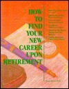 How to Find Your New Career Upon Retirement  by  Duane Brown