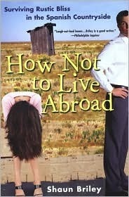 How Not To Live Abroad Shaun Briley