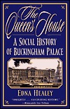 Queens House: A Social History of Buckingham Palace Edna Healey