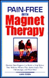Pain-Free with Magnet Therapy: Discover how Magnets can Help Relieve Arthritis, Sports Injuries, Fibromyalgia, and Chronic Pain  by  Lara Owen