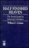 Half Finished Heaven: The Social Gospel in American Literature  by  William Graham