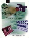 Electronic Moviemaking  by  Lynne S. Gross