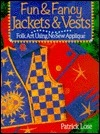 Fun and Fancy Jackets and Vests: Folk Art Using No-Sew Applique  by  Patrick Lose