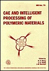 Cae and Intelligent Processing of Polymeric Materials American Society of Mechanical Engineers