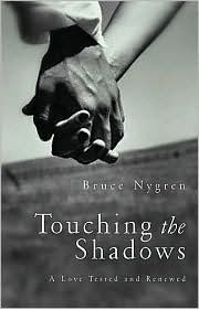 Touching the Shadows: A Love Tested and Renewed  by  Bruce Nygren
