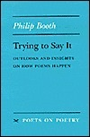 Trying to Say It: Outlooks and Insights on How Poems Happen Philip Booth