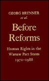 Before Reforms: Human Rights in the Warsaw Pact States, 1971-1988  by  Georg Brunner