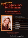 Enhancing the Educators Self-Esteem: Its Your Criteria #1: Youre Always Caring for Others, But Whos Taking Care of You? Bettie B. Youngs