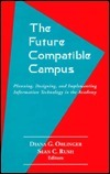 The Future Compatible Campus  by  Diana G. Oblinger