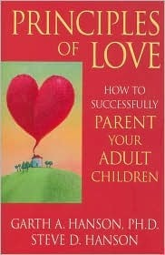 Principles of Love: How to Successfully Parent Your Adult Children  by  Garth A. Hanson