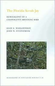 The Florida Scrub Jay: Demography of a Cooperative-Breeding Bird. (Mpb-20) Glen E. Woolfenden