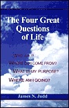The Four Great Questions Of Life James N. Judd