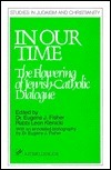 In Our Time: The Flowering of Jewish-Catholic Dialogue  by  Leon Klenicki