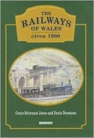 The Railways of Wales Circa 1900 Gwyn Briwnant-Jones
