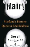 Hair!: Mankinds Historic Quest to End Baldness  by  Gersh Kuntzman