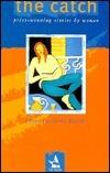 The Catch: Prize-Winning Stories Women by Carole Buchan