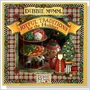 Debbie Mumms Joyful Traditions for the Holidays  by  Debbie Mumm
