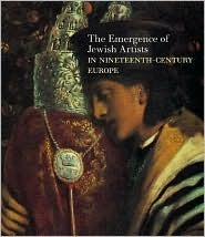 The Emergence of Jewish Artists in Nineteenth-Century Europe  by  Susan Tumarkin Goodman