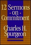 Twelve Sermons on Commitment  by  Charles Haddon Spurgeon