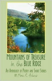 Mountains of Treasure in the Blue Ridge: An Anthology of Poetry and Short Stories  by  Mona R. Adams by Mona R. Adams