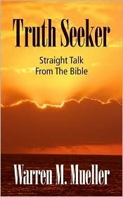 Truth Seeker: Straight Talk from the Bible  by  Warren M. Mueller