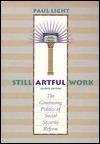 Still Artful Work: The Continuing Politics of Social Security Reform Paul C. Light