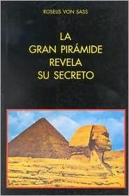 La Gran Pirmide Revela Su Secreto  by  Roselis Von Sass