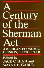 A Century of the Sherman ACT: American Economic Opinion, 1890-1990 High Jack C