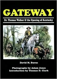 Gateway: Dr. Thomas Walker and the Opening of Kentucky  by  David M. Burns
