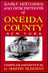 Early Histories And Descriptions Of Oneida County, New York  by  G. Martin Sleeman