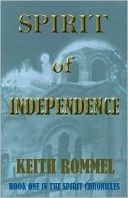 Spirit of Independence (Spirit Chronicles, #1) Keith  Rommel