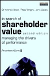 In Search of Shareholder Value: Managing the Drivers of Performance  by  Andrew  Black