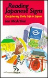 Reading Japanese Signs: Deciphering Daily Life In Japan Ian McArthur