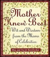 Mother Knew Best: Wit and Wisdom from the Moms of Celebrities  by  Elsa Hornfischer