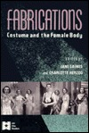 Fabrications: Costume and the Female Body  by  Jane M. Gaines