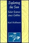 Exploring The Sun: Solar Science Since Galileo (New Series In Nasa History) Karl Hufbauer