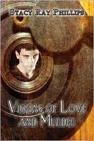 Visions of Love and Murder Stacy Ray Phillips