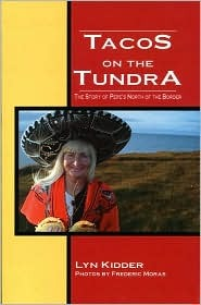 Tacos on the Tundra: The Story of Pepes North of the Border  by  Lyn Kidder