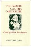 Nietzsche Contra Nietzsche: Creativity And The Anti Romantic  by  Adrian Del Caro