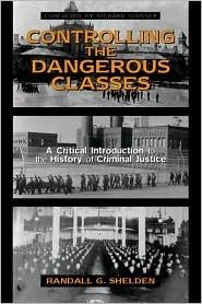 Controlling the Dangerous Classes: A Critical Introduction to the History of Criminal Justice Randall G. Shelden
