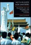 Neither Gods Nor Emperors: Students and the Struggle for Democracy in China Craig J. Calhoun
