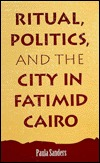 Ritual, Politics, And The City In Fatimid Cairo Paula Sanders
