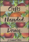 Gifts Handed Down  by  J. Daniel Hess