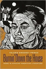 Burnin Down the House: Home in African American Literature Valerie Sweeney Prince