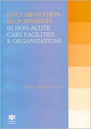 Documentation Requirements in Non-Acute Care Facilities and Organizations Uide to Clinical and Laboratory Practice, Second Edition B.J. Manger