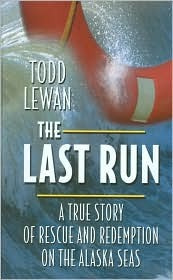 The Last Run: A True Story of Rescue and Redemption on the Alaska Seas  by  Todd Lewan